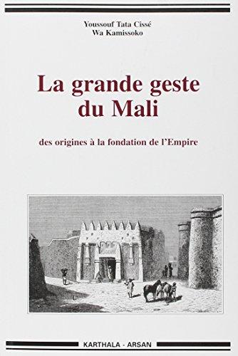 La grande geste du Mali, des origines à la fondation de l'empire
