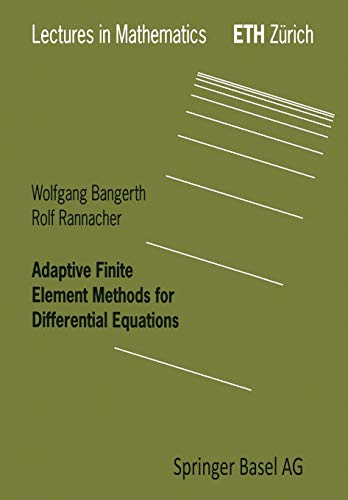 Adaptive Finite Element Methods for Differential Equations (Lectures in Mathematics. ETH Zürich)