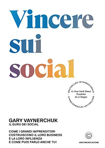 Vincere sui social. Come i grandi imprenditori costruiscono il loro business e la loro influenza e come puoi farlo anche tu!