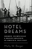 Hotel Dreams: Luxury, Technology, and Urban Ambition in America, 1829–1929 (Studies in Industry and Society)