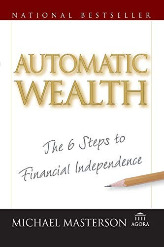 Automatic Wealth: The Six Steps to Financial Independence: The 6 Steps to Financial Independence (Agora Series)