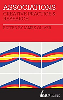 Associations: Creative Practice and Research by [James Oliver]