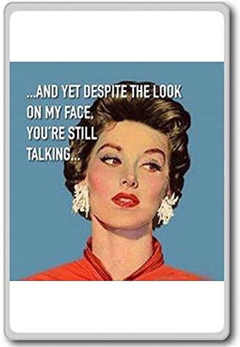 En ondanks de blik op mijn gezicht praat je nog steeds. - Grappige Citaten Koelkast Magneet