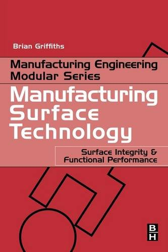 Manufacturing Surface Technology: Surface Integrity and Functional Performance (Manufacturing Engine