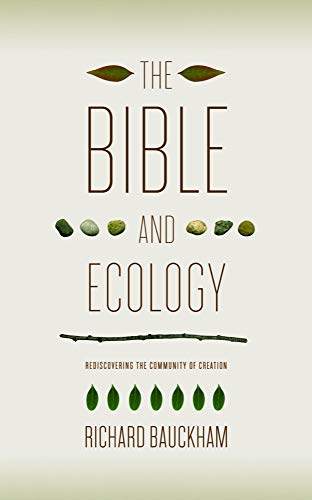 The Bible and Ecology: Rediscovering the Community of Creation (Sarum Theological Lectures)