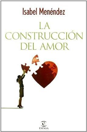 La construcción del amor (FUERA DE COLECCIÓN Y ONE SHOT) de Menéndez, Isabel (2010) Tapa blanda
