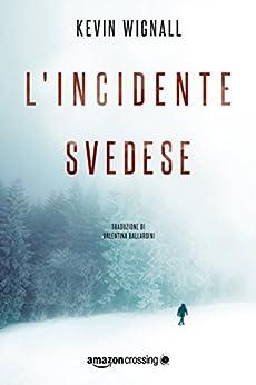 L'incidente svedese di [Kevin Wignall, Valentina Ballardini]