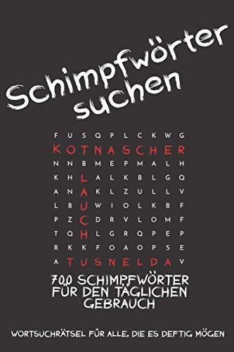 Schimpfwörter suchen - Wortsuchrätsel für Erwachsene: 700 Schimpfwörter für den täglichen Gebrauch