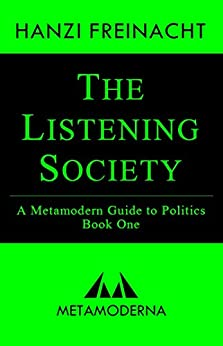 [Hanzi Freinacht]のThe Listening Society: A Metamodern Guide to Politics, Book One (Metamodern Guides 1) (English Edition)