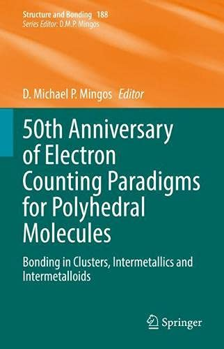 50th Anniversary of Electron Counting Paradigms for Polyhedral Molecules: Bonding in Clusters, Intermetallics and Intermetalloids: 188 (Structure and Bonding)