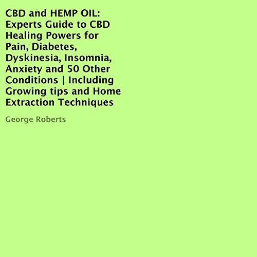 CBD and Hemp Oil: Experts Guide to CBD Healing Powers for Pain, Diabetes, Dyskinesia, Insomnia, Anxiety and 50 Other Conditions     Including Growing Tips and Home Extraction Techniques              By:                                                                                                                                 George Roberts                               Narrated by:                                                                                                                                 John Fiore                      Length: 27 mins     2 ratings     Overall 2.5