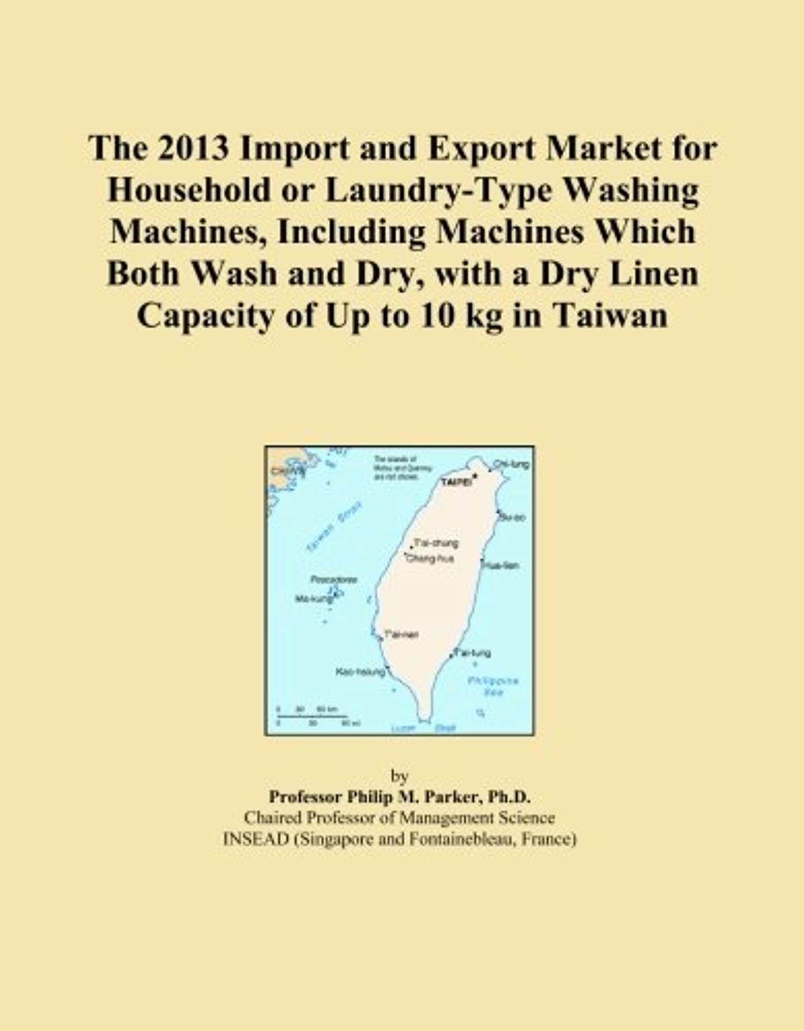 The 2013 Import and Export Market for Household or Laundry-Type Washing Machines, Including Machines Which Both Wash and Dry, with a Dry Linen Capacity of Up to 10 kg in Taiwan
