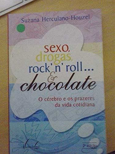 Sexo, drogas, rock' N' Roll… e Chocolate. O Cérebro E Os Prazeres Da Vida Cotidiana