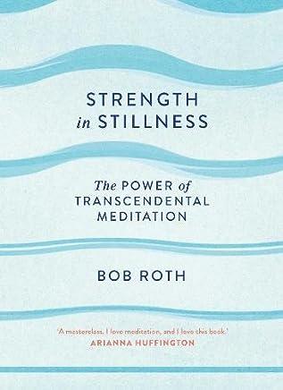 Strength in Stillness: The Power of Transcendental Meditation [Lingua inglese]