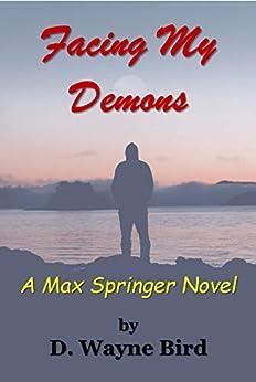Facing My Demons: A Max Springer Novel by [D. Wayne Bird]