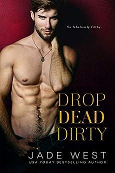 Drop Dead Dirty by [Jade West]