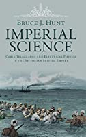 Imperial Science: Cable Telegraphy and Electrical Physics in the Victorian British Empire (Science in History)