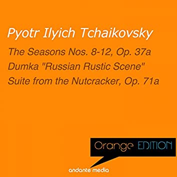 Orange Edition - Tchaikovsky: The Seasons Nos. 8-12, Op. 37a & Suite from the Nutcracker, Op. 71a