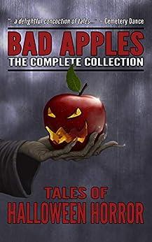 Bad Apples: Halloween Horror: The Complete Collection by [Kealan Patrick Burke, Evans Light, Adam Light, Edward Lorn, Mark Matthews, John McNee, Jason Parent, Craig Saunders, Gregor Xane]
