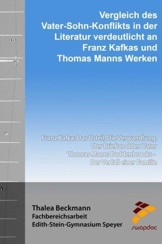Vergleich des Vater-Sohn-Konflikts in der Literatur verdeutlicht an Franz Kafkas und Thomas Manns Werken: Franz Kafka: Das Urteil, Die Verwandlung, ... Buddenbrooks - Der Verfall einer Familie