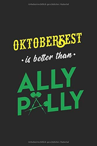 OKTOBERFEST IS BETTER THAN ALLY PALLY: Notizblock | 120 Seiten Weiss, Liniert | Cover Matt | Maße 15,2 X 22,8 Cm (Bxh)