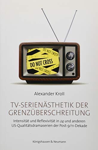 TV-Serienästhetik der Grenzüberschreitung: Intensität und Reflexivität in 24 und anderen US-Qualitätsdramaserien der Post-9/11-Dekade (Film – Medium – Diskurs)