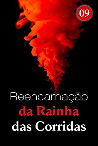 Reencarnação da Rainha das Corridas 9: Ele ainda teria o dinheiro (Portuguese Edition)
