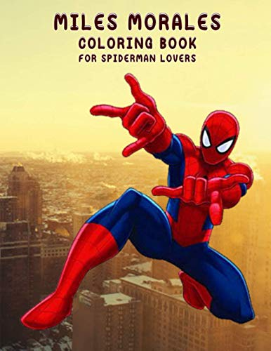 Miles Morales Coloring Book for Spider man Lovers: Into the Spider-Verse, Meet the new Spider-Man-35+ Illustrations For Boys & Girls Also Great Gift For Kids & Adults