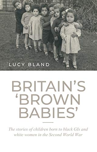 Britain's 'brown babies': The stories of children born to black GIs and white women in the Second World War (English Edition)