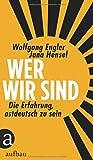 Wer wir sind: Die Erfahrung, ostdeutsch zu sein - Jana Hensel