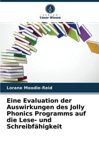 Eine Evaluation der Auswirkungen des Jolly Phonics Programms auf die Lese- und Schreibfähigkeit