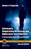 Informants, Cooperating Witnesses, and Undercover Investigations: A Practical Guide to Law, Policy, and Procedure, Second Edition (Practical Aspects of Criminal and Forensic Investigations)