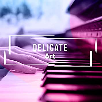 Delicate Art
