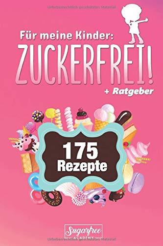 """Für meine Kinder: ZUCKERFREI!: Das gesunde Familien-Rezeptbuch mit 175 zuckerfreien Koch- und Back-Rezepten für eine gesunde Ernährung unserer Kinder inklusive """"toben, turnen und bewegen""""-Strategie"""