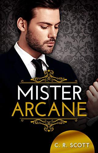 Mister Arcane: Liebesroman von [C. R. Scott]