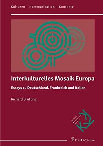 Interkulturelles Mosaik Europa: Essays zu Deutschland, Frankreich und Italien