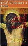 O SERMÃO DAS SETE (7) PALAVRAS: As Últimas Palavras de Cristo na Cruz (Portuguese Edition)