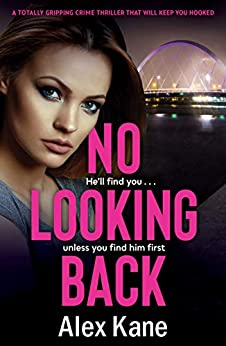 No Looking Back: A totally gripping crime novel that will keep you hooked by [Alex Kane]