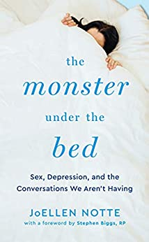 The Monster Under the Bed: Sex, Depression, and the Conversations We Aren't Having by [JoEllen Notte, Stephen Biggs]