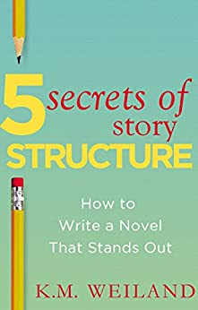 5 Secrets of Story Structure: How to Write a Novel That Stands Out (Helping Writers Become Authors Book 6) by [K.M. Weiland]