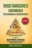 Vegetarisches Kochbuch für Anfänger & Berufstätige: Die große vegetarische XXL Fibel 3in1...