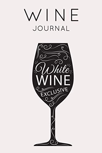 White Wine Exclusive - Wine Journal: Wine Tasting Notebook & Diary