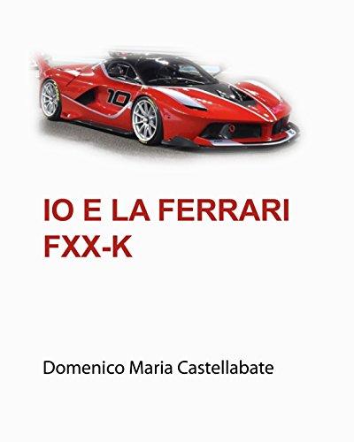 Io e la Ferrari Fxx-k (Italian Edition)