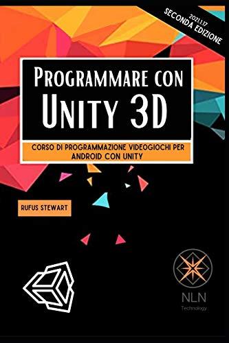 Programmare con Unity 3D: Corso di Programmazione Videogiochi per Android con Unity