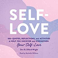Self-love: 100+ Quotes, Reflections, and Activities to Help You Uncover and Strengthen Your Self-love