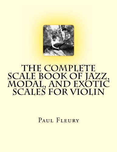 The Complete Scale Book of Jazz, Modal, and Exotic Scales for Violin: Jazz, Modal and Exotic Scales