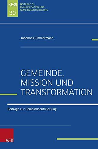 Gemeinde, Mission und Transformation: Beiträge zur Gemeindeentwicklung (Beiträge zu Evangelisation und Gemeindeentwicklung)