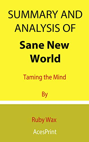 Summary and Analysis of Sane New World: Taming the Mind By Ruby Wax