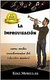 LA IMPROVISACIÓN COMO MEDIO TRANSFORMADOR DEL COLECTIVO MUSICAL
