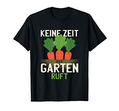 Keine Zeit Der Garten Ruft Gärtner Botaniker Geschenk T-Shirt